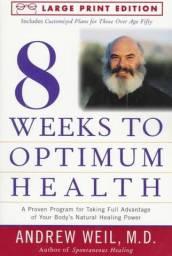 8 Weeks to Optimum Health - Andrew Weil, M.D