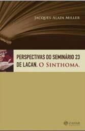 Perspectivas do seminario 23 de Lacan. O Sinthoma - LACRADO
