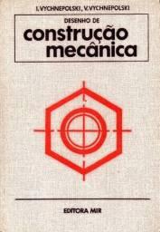 Livro - Desenho de Construção Mecânica (Ótimo Estado) - I. Vychnepolski e V . Vychnepolski