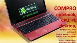 Compramos Note, PC desktop, C.P.U. incl** defeito. whts (51) 99946.0071