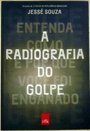 A Radiografia do Golpe: Entenda Como e Porque Você foi Enganado - Jessé Souza