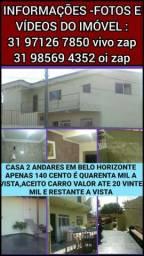 Casa em BH 2 andares Barata-Acto carro-Cento e Quarenta mil-leia o anuncio por favor