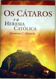 Os Cátaros e a Heresia Católica - 2ª Edição - Hermínio C. Miranda