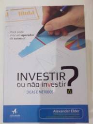 Investir ou Não Investir: Dicas e Métodos - Alexander Elder