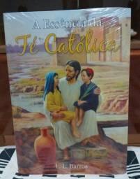 Livro - A Essência da Fé Católica - L. L. Barros