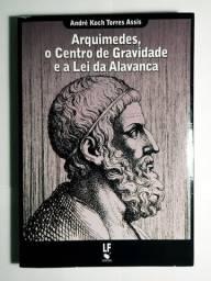 Arquimedes, o centro de gravidade e a Lei da Alavanca - André K. T. Assis