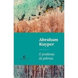 O problema da pobreza: A questão social e a religião cristã (Abraham Kuyper)