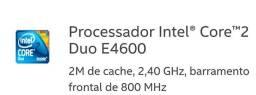 Processador Intel® Core?2 Duo E4600<br>2M de cache, 2,40 GHz, barramento frontal de 800 MHz