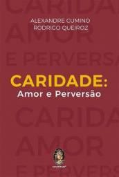 Livro Caridade Amor e Perversão - Alexandre Cumino e Rodrigo Queiroz