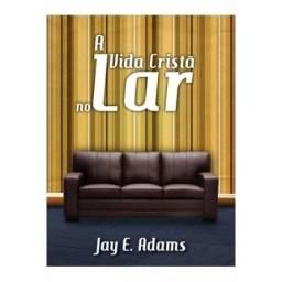 A Vida Cristã no Lar (Jay Adams)