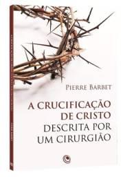 Livro Literatura Cristã a Crucificação de Cristo Descrita por um Cirurgião