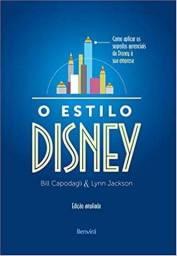 O Estilo Disney ? Como aplicar os segredos gerenciais da Disney a sua empresa