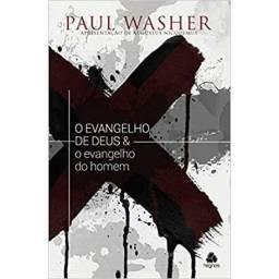 O evangelho de Deus & o Evangelho do homem (Paul Washer)