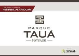 Lançamento 4° Fase Parque Tauá - Residencial Araguari