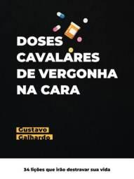 Livro E-book Doses Cavalares de Vergonha na Cara - Gustavo Galhardo