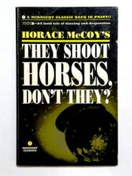 They Shoot Horses, don't they? - Horace McCoy   Literatura estrangeira / Em Inglês
