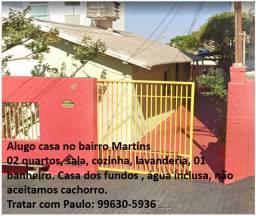 Alugo casa no bairro Martins
