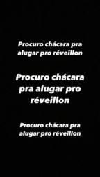 PROCURO CHÁCARA PRA ALUGAR PRO RÉVEILLON!!!