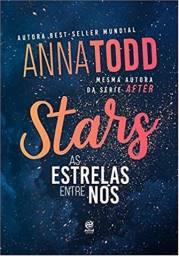 Stars - As Estrelas Entre Nós - Anna Todd
