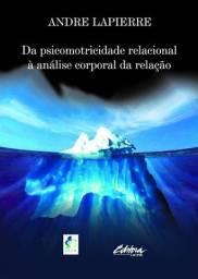 Livro Da Psicomotricidade Relacional à Análise Corporal da Relação
