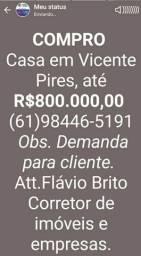 COMPRO<br>Casa em Vicente Pires, até R$800.000,00<br> * Flávio Brito Corretor