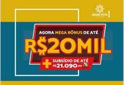Grand Pátio 1- Mega Bonus de 20 mil Para você adquirir seu imóvel!