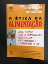 A ética da alimentação - Peter Singer e Jim Mason