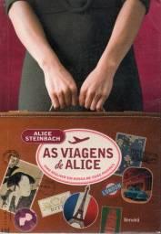 Livro - As Viagens de Alice - uma Mulher Em Busca de Suas Paixões - Alice Steinbach