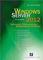 Windows Server 2012. Instalação, Configuração e Administração de Redes (Português) Novo