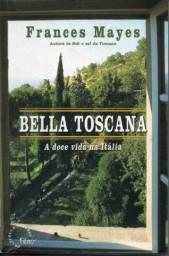 Livro - Bella Toscana: a Doce Vida na Itália - Frances Mayes