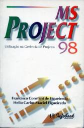 Livro - Ms Project 98 - Utilização na Gerência de Projetos - Francisco e Hélio Figueiredo