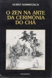 Livro - O Zen na Arte da Cerimônia do Chá - Horst Hammitzsch