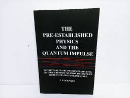 Livro The Pre-established Physics And The Quantum Impulse J. P. Hansen