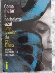 Como Matar Borboleta Azul Crônicas Era Dilma